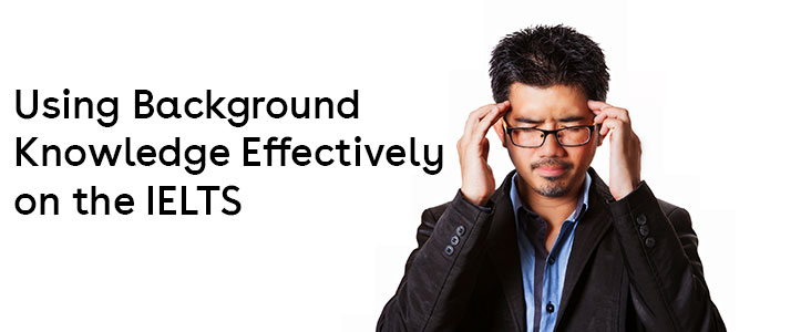 Using Background Knowledge Effectively on the IELTS