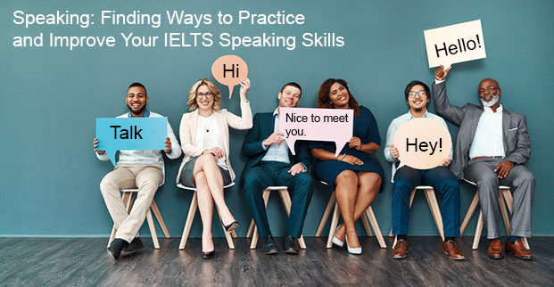Speaking: Finding Ways to Practice and Improve Your IELTS Speaking Skills