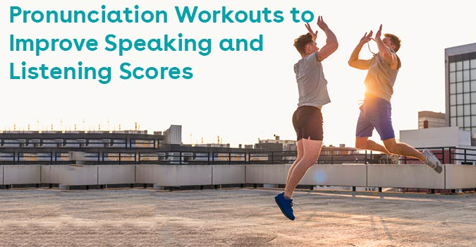 Pronunciation Workouts to Improve Speaking and Listening Scores