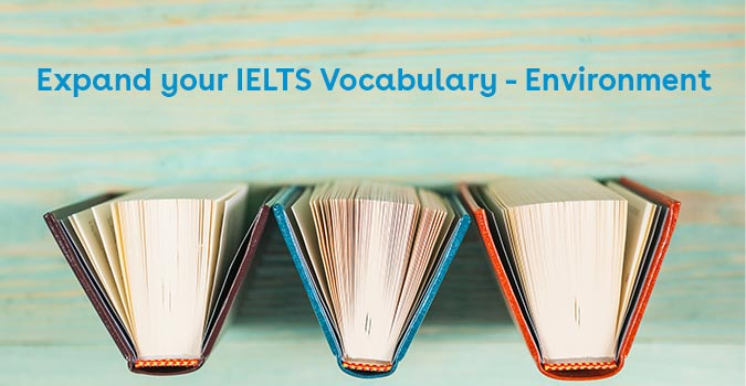 Expand your IELTS Vocabulary - Environment