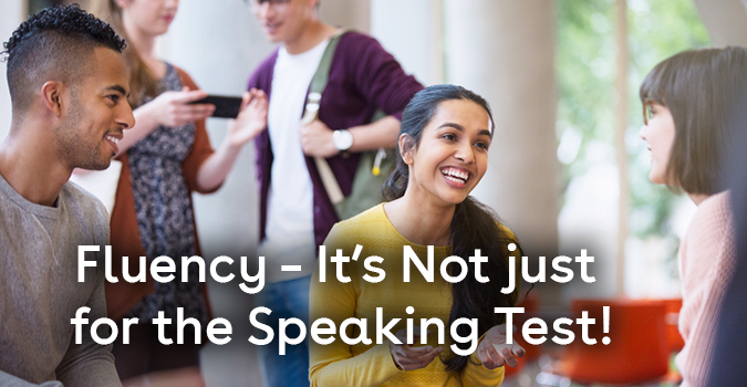 Fluency – It's Not just for the Speaking Test!