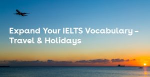 Expand Your IELTS Vocabulary - Travel & Holidays Feature