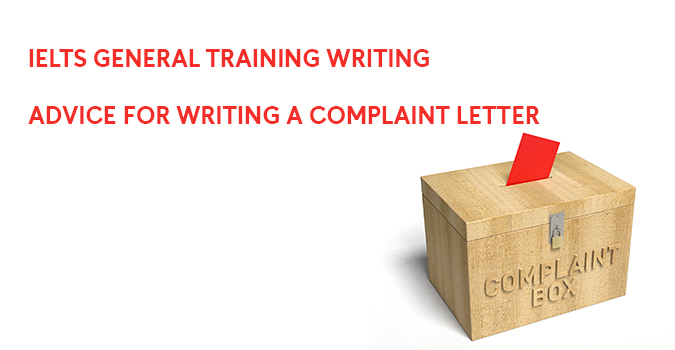 IELTS GENERAL TRAINING WRITING  ADVICE FOR WRITING A COMPLAINT LETTER