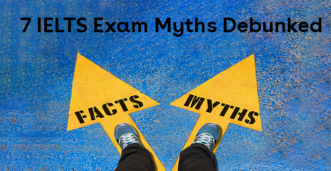 7 IELTS Exam Myths Debunked
