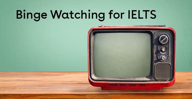Binge Watching for IELTS