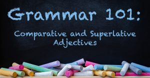 Grammar 101: Comparative and Superlative Adjectives written on a blackboard