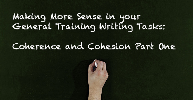 Making More Sense in your General Training Writing Tasks:  Coherence and Cohesion Part One